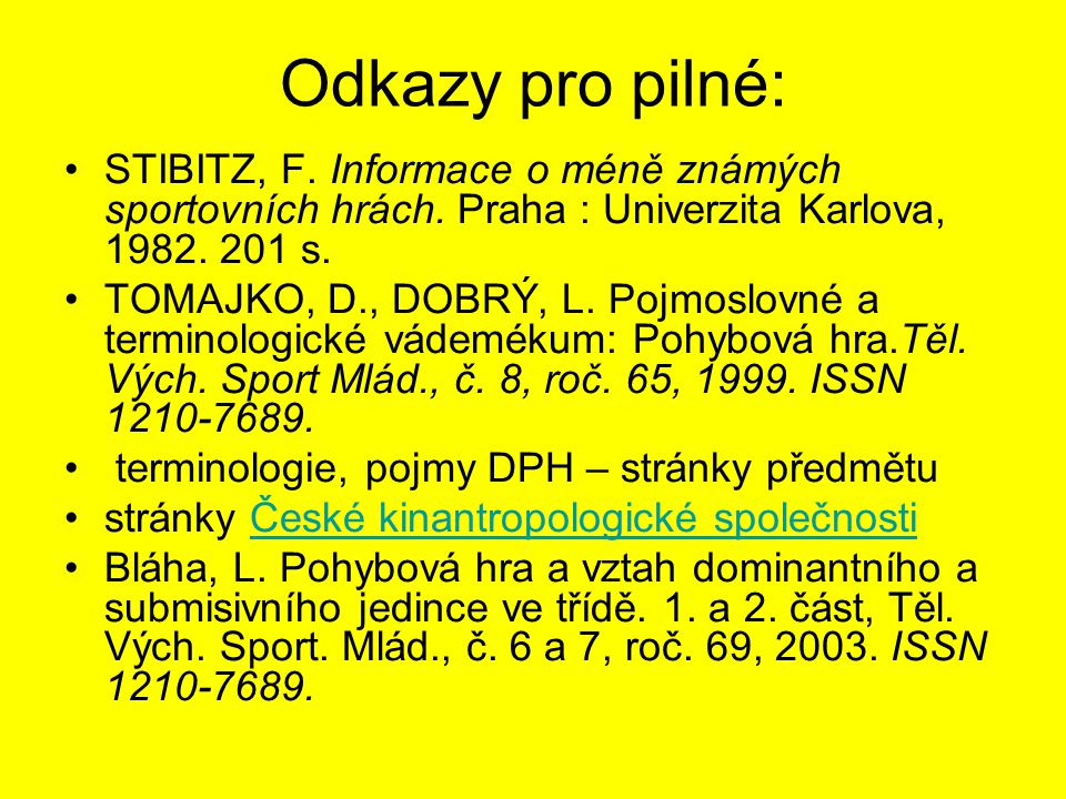 Odkazy pro pilné: STIBITZ, F.Informace o méně známých sportovních hrách.
