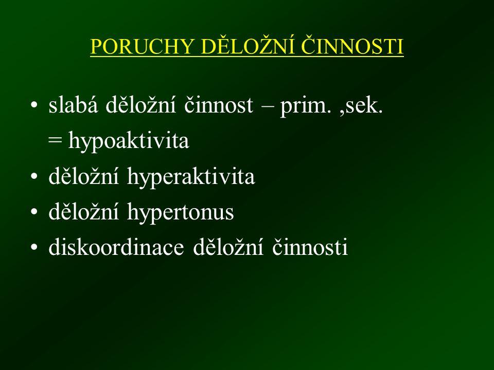PORUCHY DĚLOŽNÍ ČINNOSTI slabá děložní činnost – prim.,sek. = hypoaktivita děložní hyperaktivita děložní hypertonus diskoordinace děložní činnosti