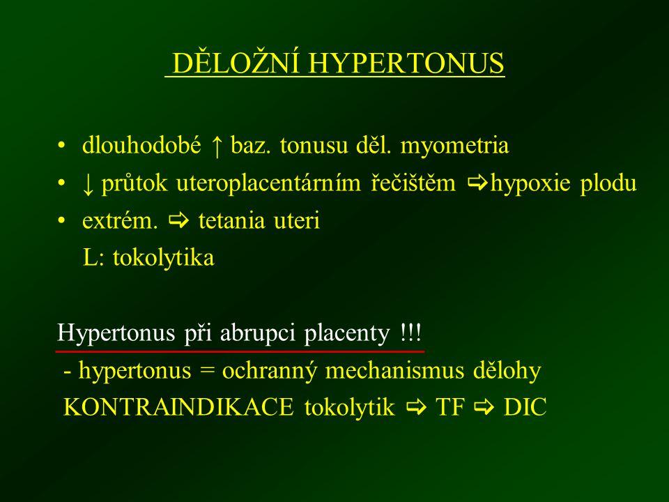 DĚLOŽNÍ HYPERTONUS dlouhodobé ↑ baz. tonusu děl. myometria ↓ průtok uteroplacentárním řečištěm  hypoxie plodu extrém.  tetania uteri L: tokolytika H
