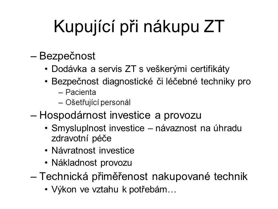 Kupující při nákupu ZT –Bezpečnost Dodávka a servis ZT s veškerými certifikáty Bezpečnost diagnostické či léčebné techniky pro –Pacienta –Ošetřující p