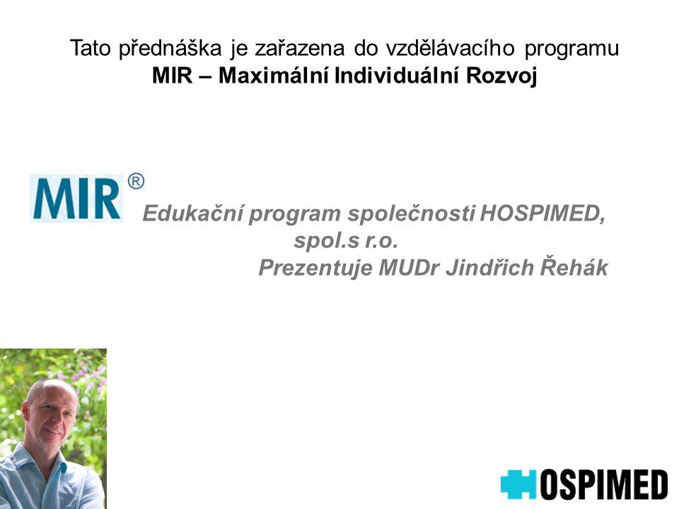 Edukační program společnosti HOSPIMED, spol.s r.o. Prezentuje MUDr Jindřich Řehák ® Tato přednáška je zařazena do vzdělávacího programu MIR – Maximáln