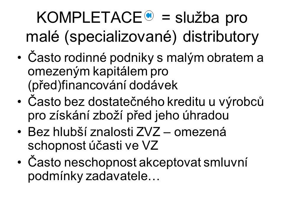KOMPLETACE = služba pro malé (specializované) distributory Často rodinné podniky s malým obratem a omezeným kapitálem pro (před)financování dodávek Ča