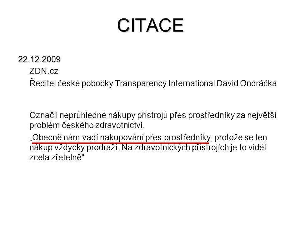 CITACE 22.12.2009 ZDN.cz Ředitel české pobočky Transparency International David Ondráčka Označil neprůhledné nákupy přístrojů přes prostředníky za nej