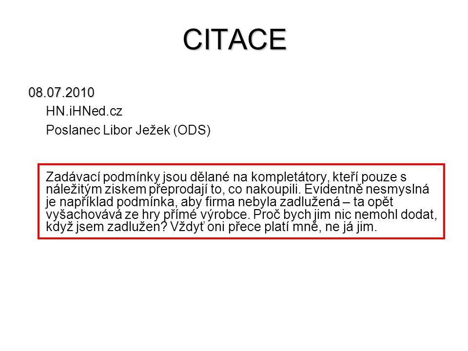 CITACE 08.07.2010 HN.iHNed.cz Poslanec Libor Ježek (ODS) Zadávací podmínky jsou dělané na kompletátory, kteří pouze s náležitým ziskem přeprodají to,