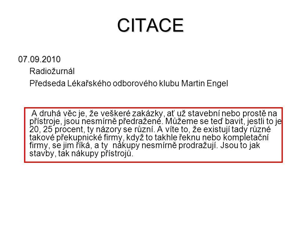 CITACE 07.09.2010 Radiožurnál Předseda Lékařského odborového klubu Martin Engel A druhá věc je, že veškeré zakázky, ať už stavební nebo prostě na přís