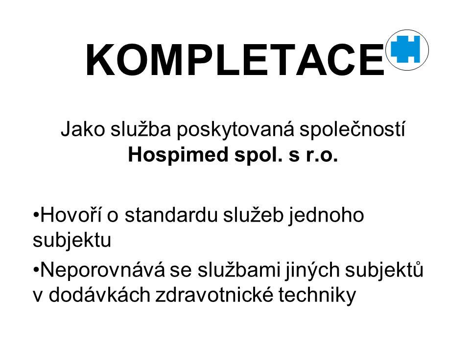 KOMPLETACE Jako služba poskytovaná společností Hospimed spol. s r.o. Hovoří o standardu služeb jednoho subjektu Neporovnává se službami jiných subjekt