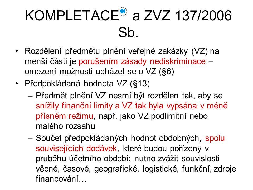 KOMPLETACE a ZVZ 137/2006 Sb. Rozdělení předmětu plnění veřejné zakázky (VZ) na menší části je porušením zásady nediskriminace – omezení možnosti uchá