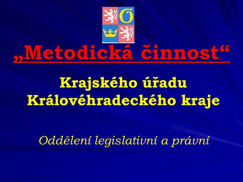 """""""Metodická činnost"""" Krajského úřadu Královéhradeckého kraje Oddělení legislativní a právní"""
