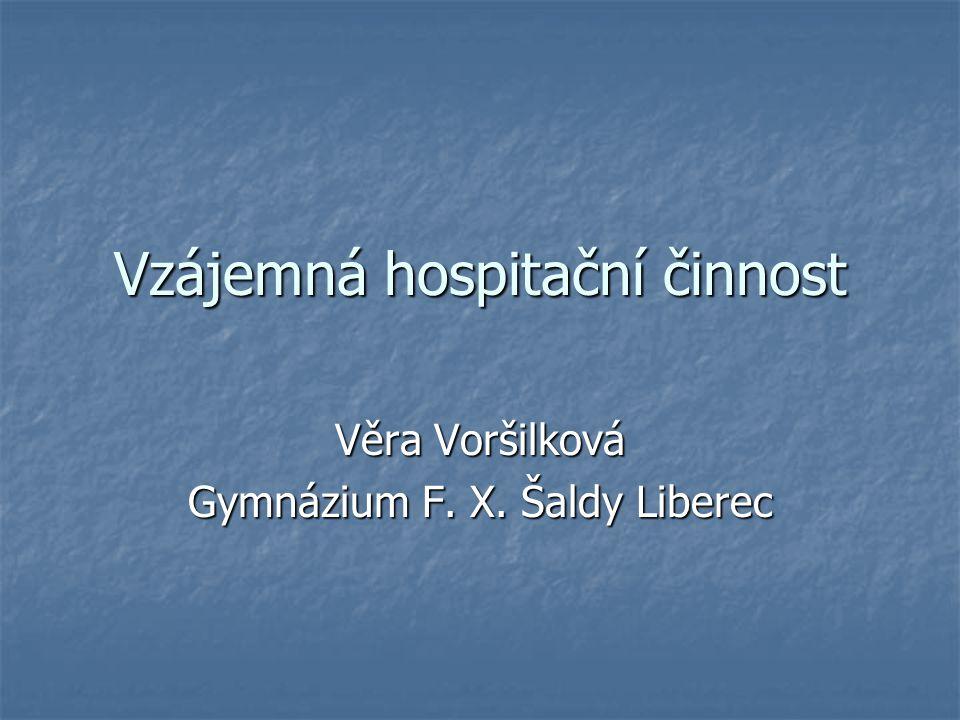 Vzájemná hospitační činnost Věra Voršilková Gymnázium F. X. Šaldy Liberec