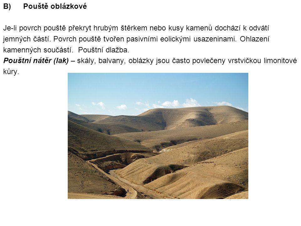 B)Pouště oblázkové Je-li povrch pouště překryt hrubým štěrkem nebo kusy kamenů dochází k odvátí jemných částí. Povrch pouště tvořen pasivními eolickým