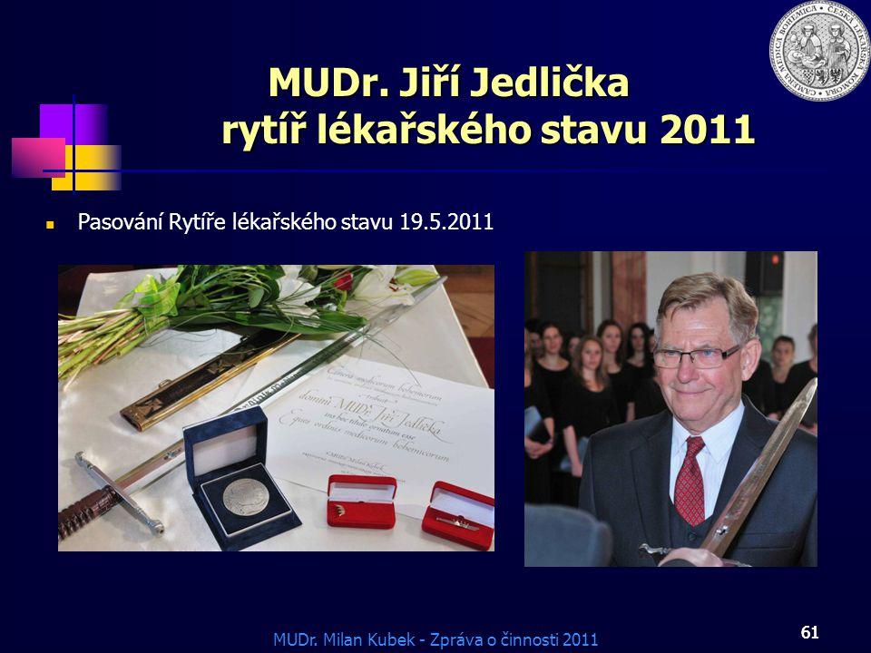 MUDr.Milan Kubek - Zpráva o činnosti 2011 61 Pasování Rytíře lékařského stavu 19.5.2011 MUDr.
