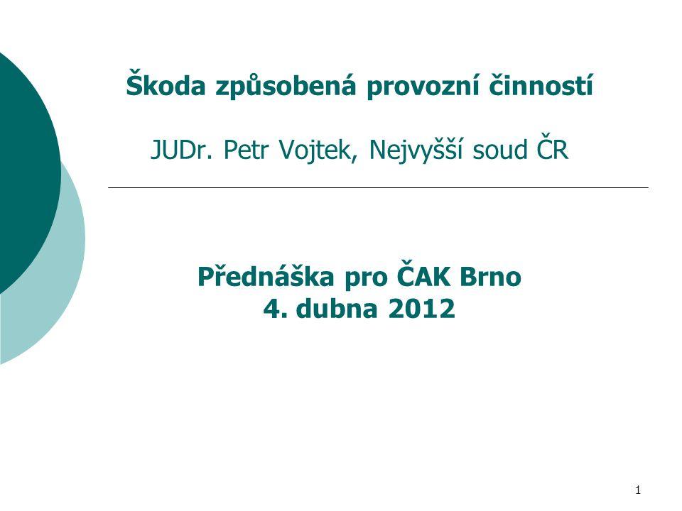 1 Škoda způsobená provozní činností JUDr. Petr Vojtek, Nejvyšší soud ČR Přednáška pro ČAK Brno 4. dubna 2012