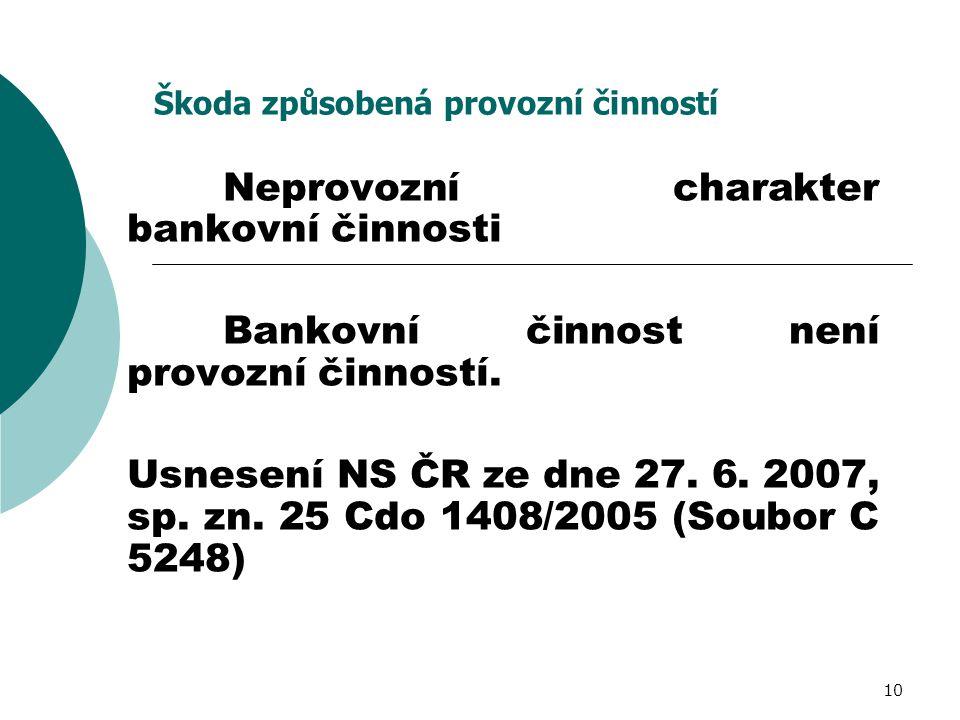 10 Škoda způsobená provozní činností Neprovozní charakter bankovní činnosti Bankovní činnost není provozní činností. Usnesení NS ČR ze dne 27. 6. 2007