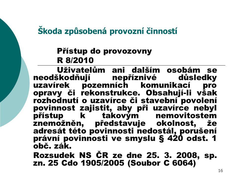 16 Škoda způsobená provozní činností Přístup do provozovny R 8/2010 Uživatelům ani dalším osobám se neodškodňují nepříznivé důsledky uzavírek pozemníc