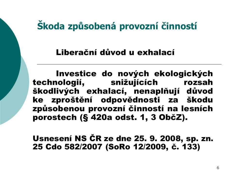 6 Škoda způsobená provozní činností Liberační důvod u exhalací Investice do nových ekologických technologií, snižujících rozsah škodlivých exhalací, n
