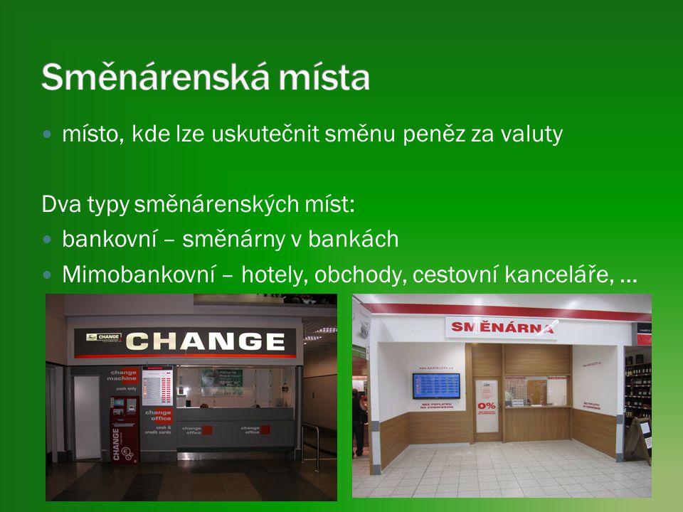 místo, kde lze uskutečnit směnu peněz za valuty Dva typy směnárenských míst: bankovní – směnárny v bankách Mimobankovní – hotely, obchody, cestovní kanceláře, …