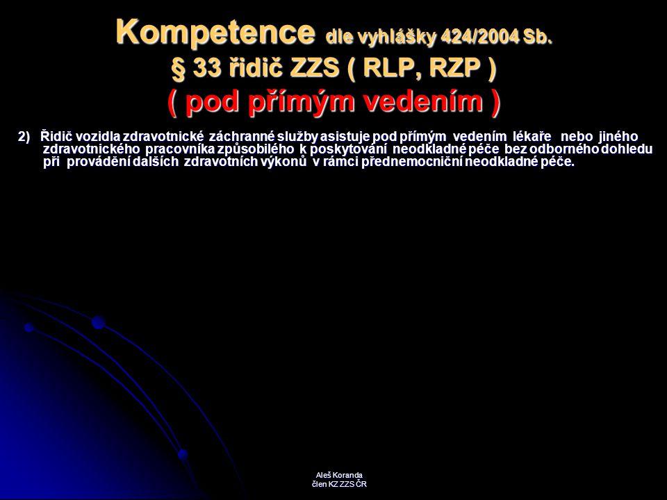 Kompetence dle vyhlášky 424/2004 Sb. § 33 řidič ZZS ( RLP, RZP ) ( pod přímým vedením ) 2) Řidič vozidla zdravotnické záchranné služby asistuje pod př