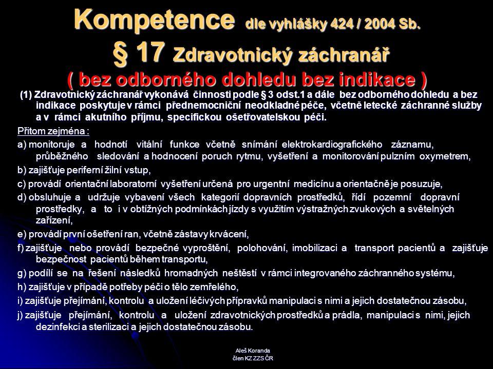 Kompetence dle vyhlášky 424 / 2004 Sb. § 17 Zdravotnický záchranář ( bez odborného dohledu bez indikace ) (1) Zdravotnický záchranář vykonává činnosti
