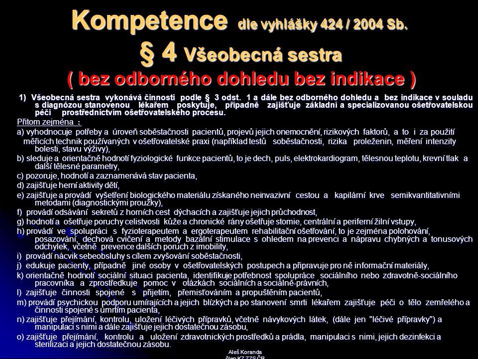 Kompetence dle vyhlášky 424 / 2004 Sb. § 4 Všeobecná sestra ( bez odborného dohledu bez indikace ) 1) Všeobecná sestra vykonává činnosti podle § 3 ods