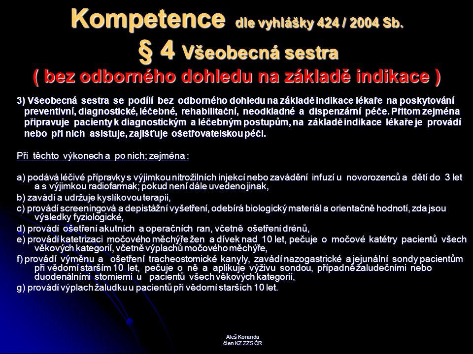Kompetence dle vyhlášky 424 / 2004 Sb. § 4 Všeobecná sestra ( bez odborného dohledu na základě indikace ) 3) Všeobecná sestra se podílí bez odborného