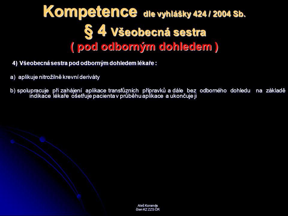 Kompetence dle vyhlášky 424 / 2004 Sb. § 4 Všeobecná sestra ( pod odborným dohledem ) 4) Všeobecná sestra pod odborným dohledem lékaře : 4) Všeobecná