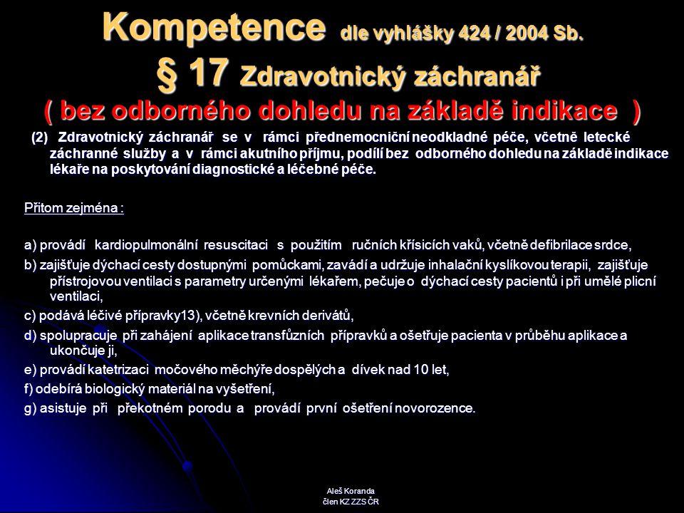 Kompetence dle vyhlášky 424 / 2004 Sb. § 17 Zdravotnický záchranář ( bez odborného dohledu na základě indikace ) (2) Zdravotnický záchranář se v rámci