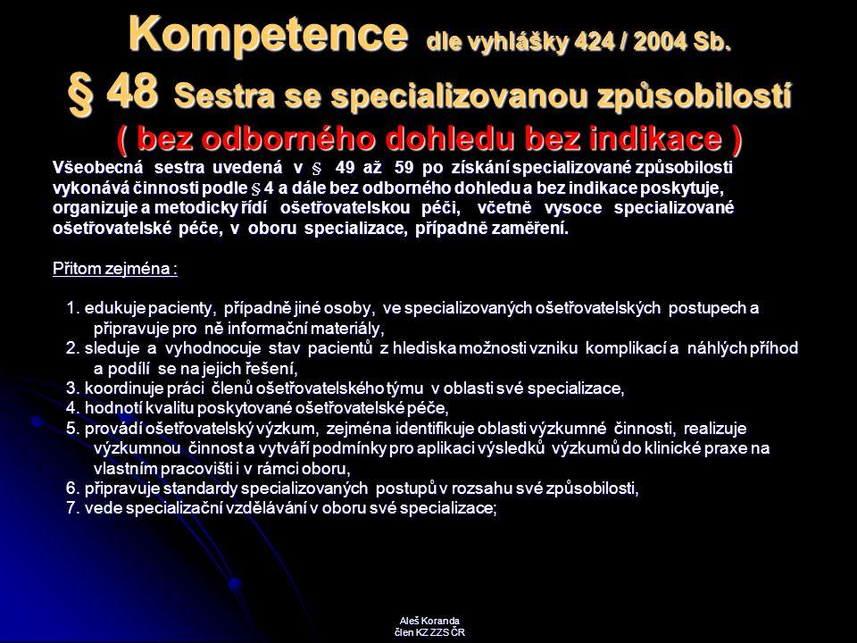 Kompetence dle vyhlášky 424 / 2004 Sb. § 48 Sestra se specializovanou způsobilostí ( bez odborného dohledu bez indikace ) Všeobecná sestra uvedená v §