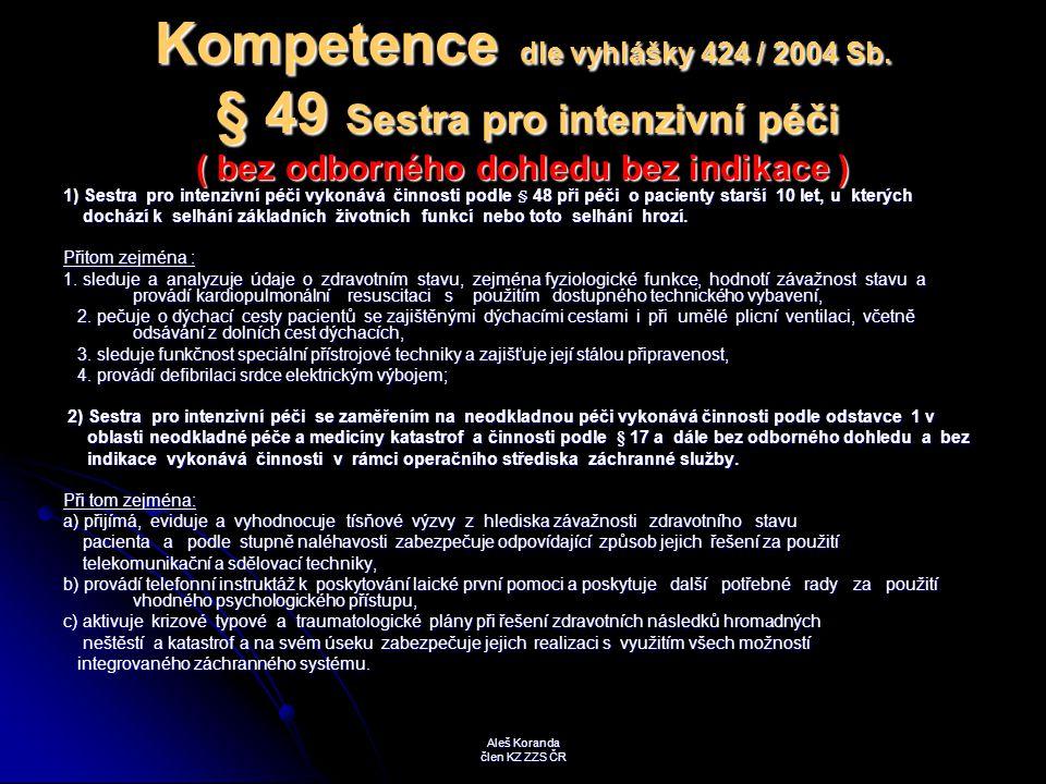 Kompetence dle vyhlášky 424 / 2004 Sb. § 49 Sestra pro intenzivní péči ( bez odborného dohledu bez indikace ) 1) Sestra pro intenzivní péči vykonává č