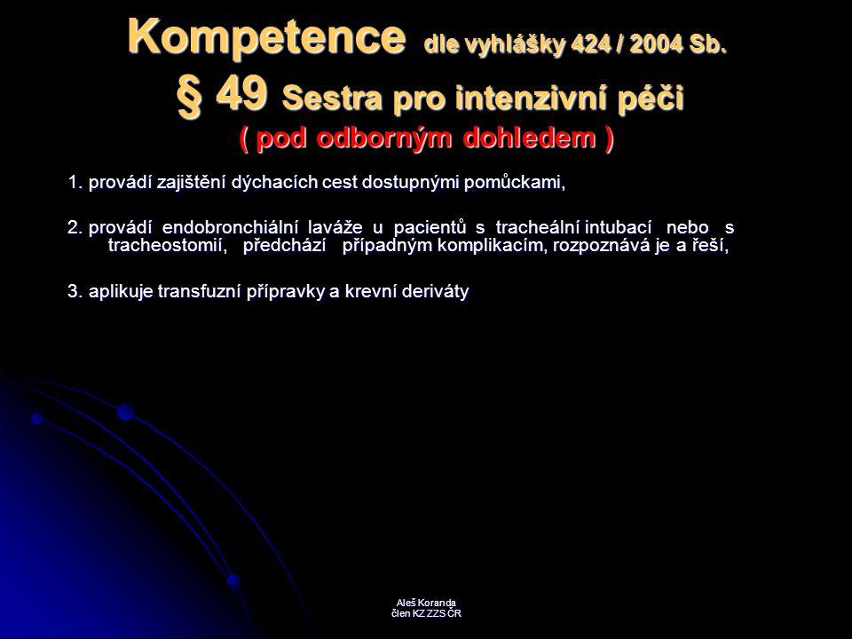 Kompetence dle vyhlášky 424 / 2004 Sb. § 49 Sestra pro intenzivní péči ( pod odborným dohledem ) 1. provádí zajištění dýchacích cest dostupnými pomůck