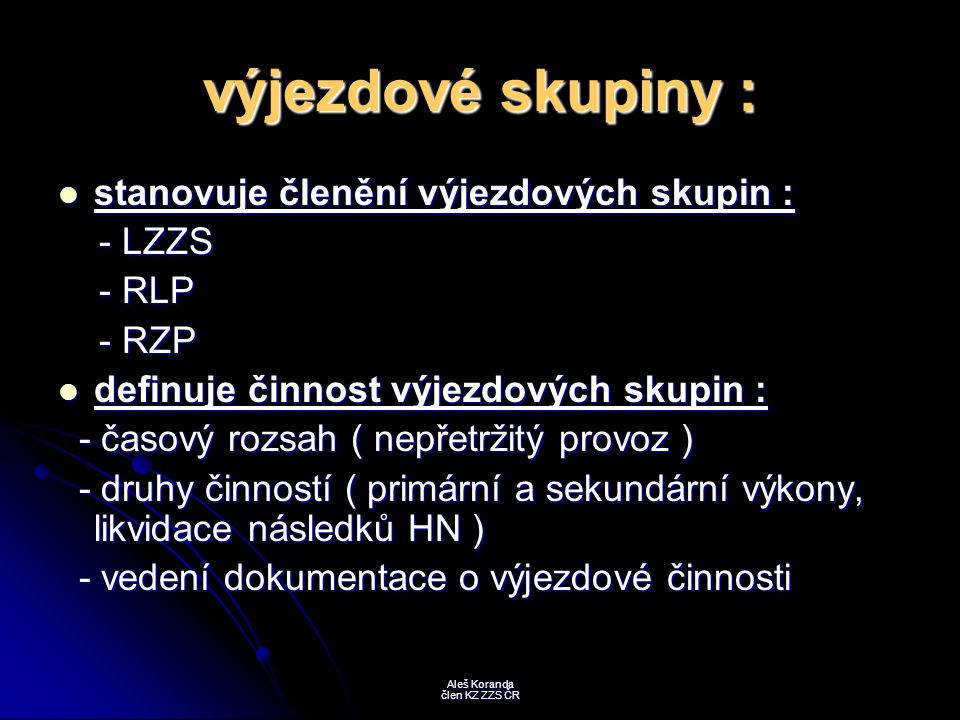 výjezdové skupiny : stanovuje členění výjezdových skupin : stanovuje členění výjezdových skupin : - LZZS - LZZS - RLP - RLP - RZP - RZP definuje činno