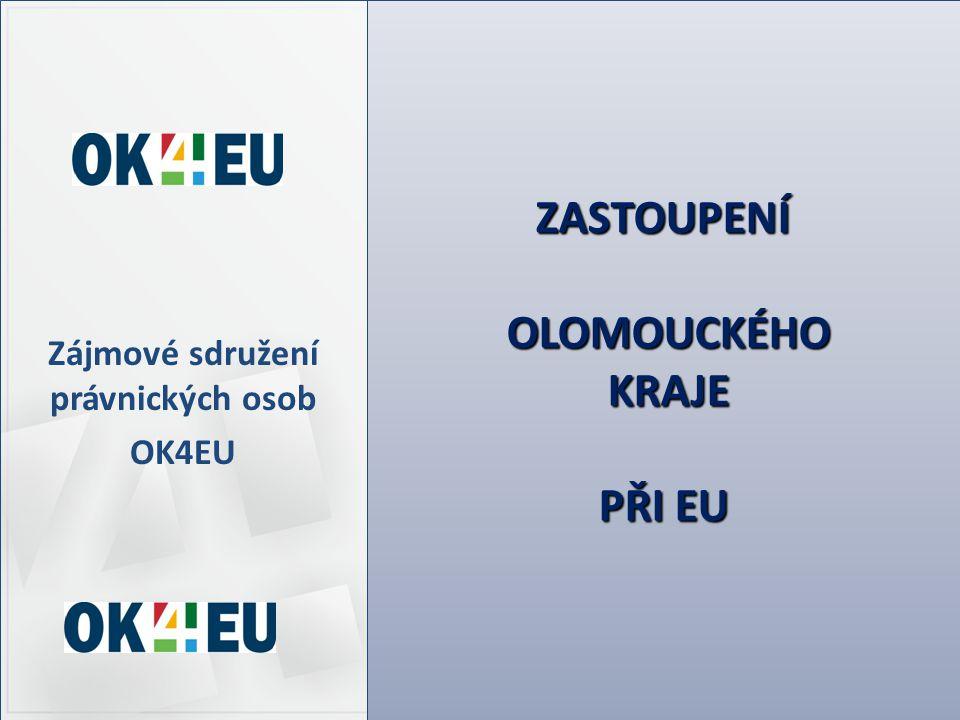 ZASTOUPENÍ OLOMOUCKÉHO KRAJE PŘI EU Zájmové sdružení právnických osob OK4EU