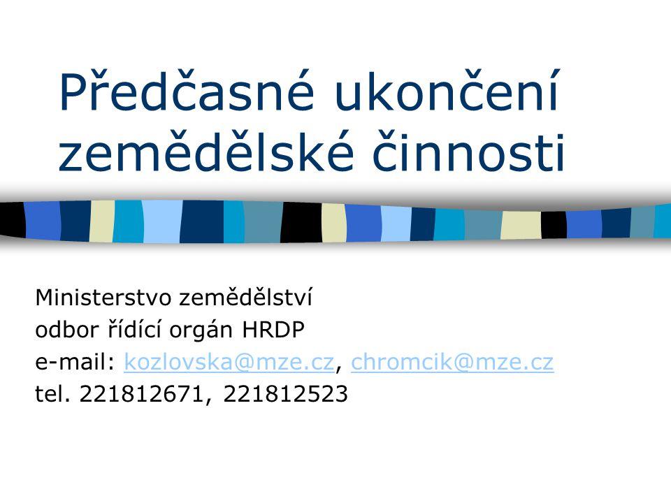 Předčasné ukončení zemědělské činnosti Ministerstvo zemědělství odbor řídící orgán HRDP e-mail: kozlovska@mze.cz, chromcik@mze.czkozlovska@mze.czchrom