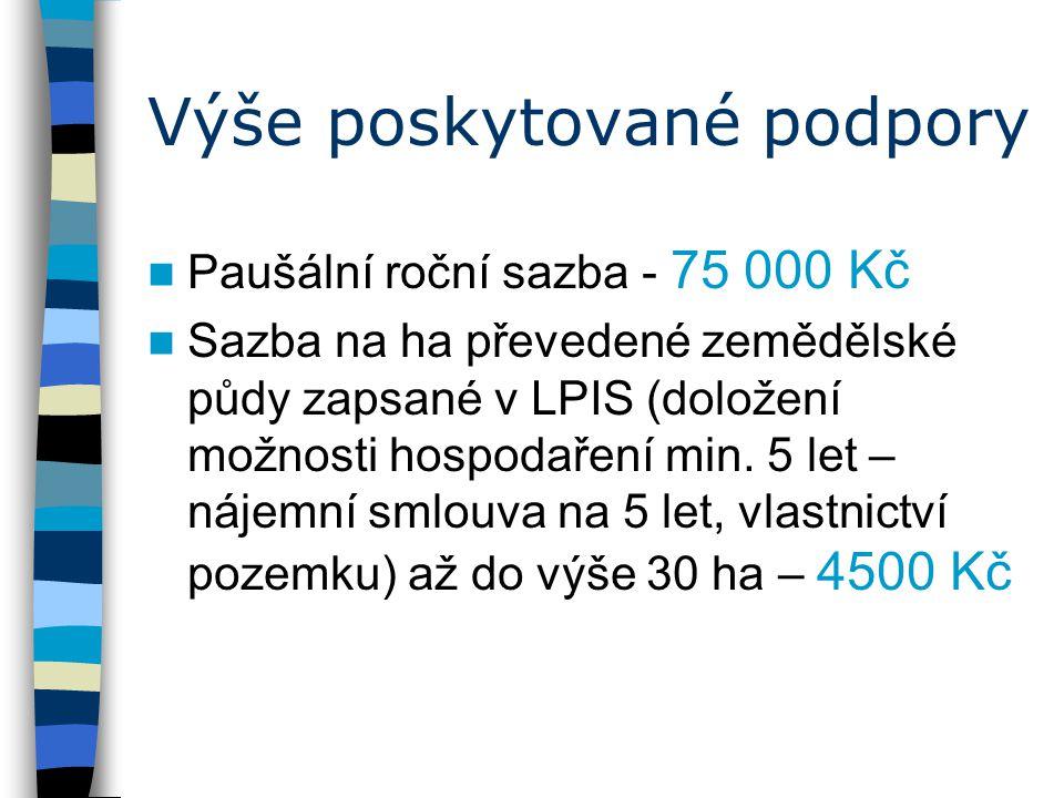 Výše poskytované podpory Paušální roční sazba - 75 000 Kč Sazba na ha převedené zemědělské půdy zapsané v LPIS (doložení možnosti hospodaření min. 5 l