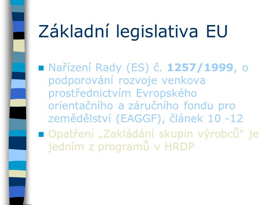 Základní legislativa EU Nařízení Rady (ES) č. 1257/1999, o podporování rozvoje venkova prostřednictvím Evropského orientačního a záručního fondu pro z