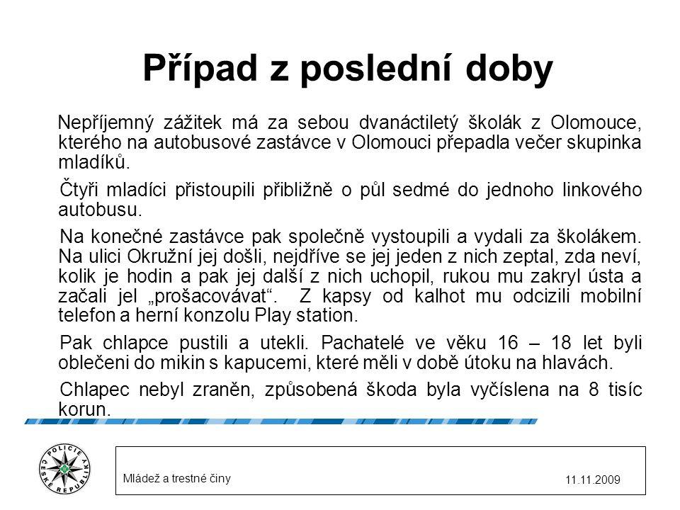 11.11.2009 Mládež a trestné činy Nepříjemný zážitek má za sebou dvanáctiletý školák z Olomouce, kterého na autobusové zastávce v Olomouci přepadla večer skupinka mladíků.
