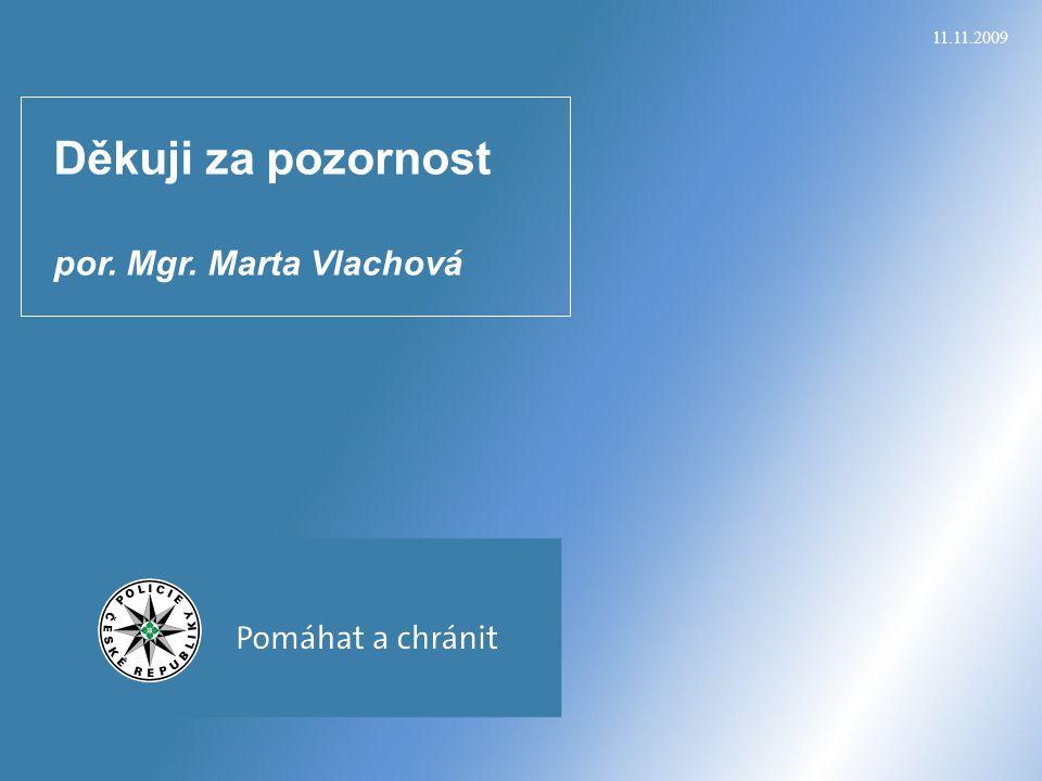 11.11.2009 Děkuji za pozornost por. Mgr. Marta Vlachová