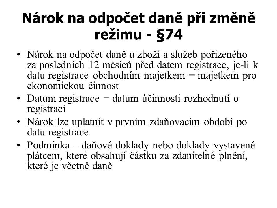Nárok na odpočet daně při změně režimu - §74 Nárok na odpočet daně u zboží a služeb pořízeného za posledních 12 měsíců před datem registrace, je-li k