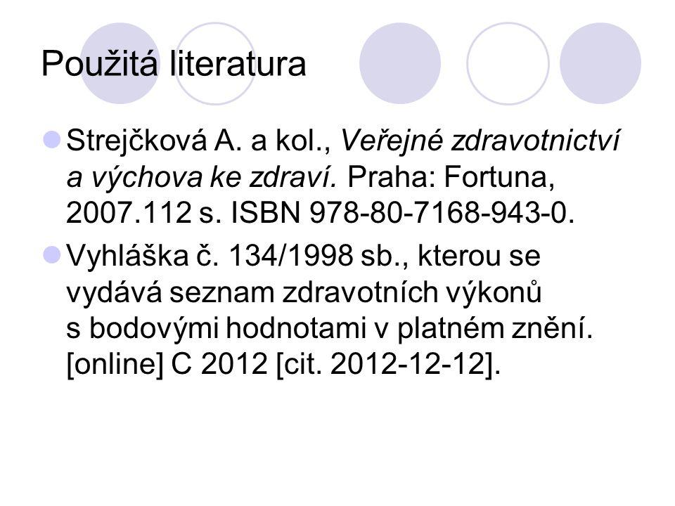 Použitá literatura Strejčková A. a kol., Veřejné zdravotnictví a výchova ke zdraví.
