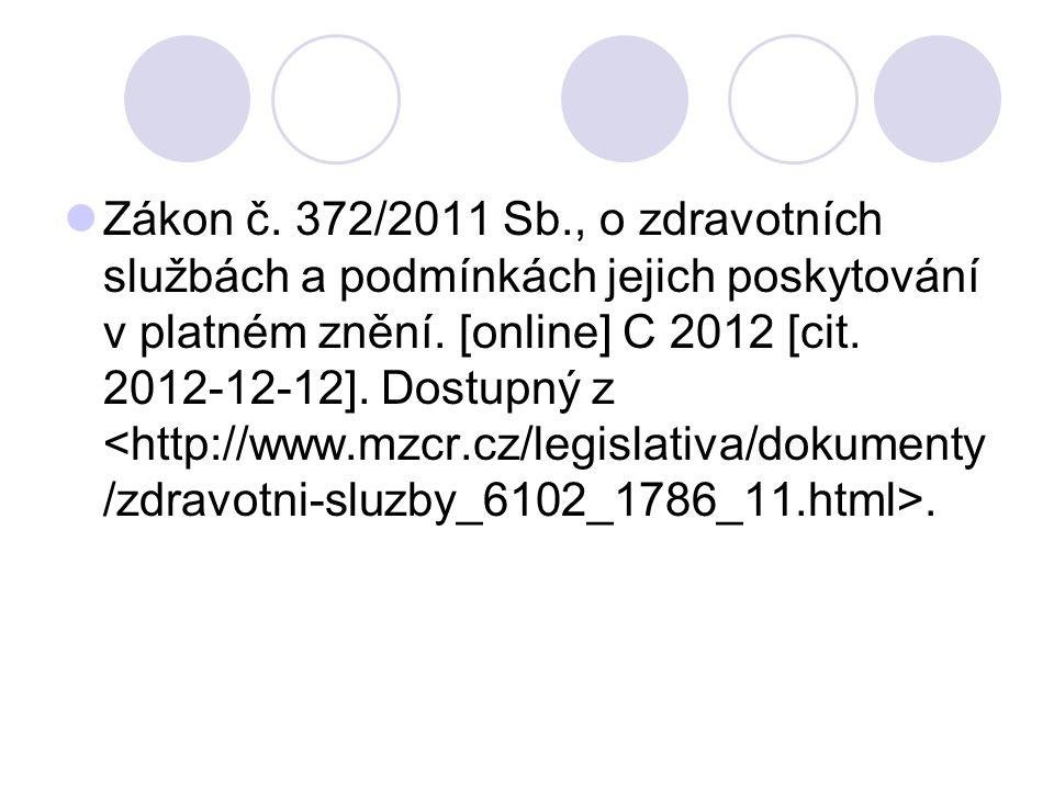 Zákon č. 372/2011 Sb., o zdravotních službách a podmínkách jejich poskytování v platném znění.