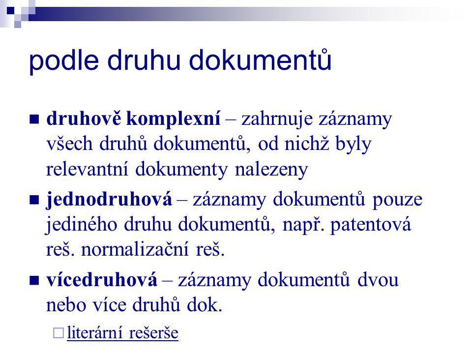 podle druhu dokumentů druhově komplexní – zahrnuje záznamy všech druhů dokumentů, od nichž byly relevantní dokumenty nalezeny jednodruhová – záznamy d