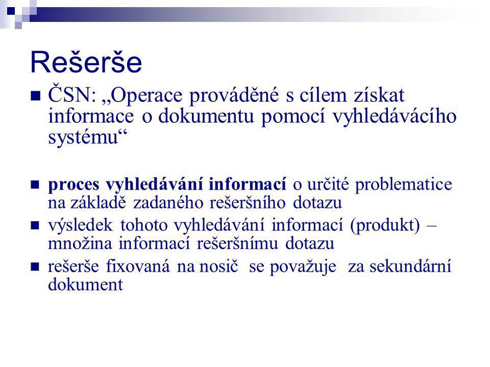 """Rešerše ČSN: """"Operace prováděné s cílem získat informace o dokumentu pomocí vyhledávácího systému"""" proces vyhledávání informací o určité problematice"""