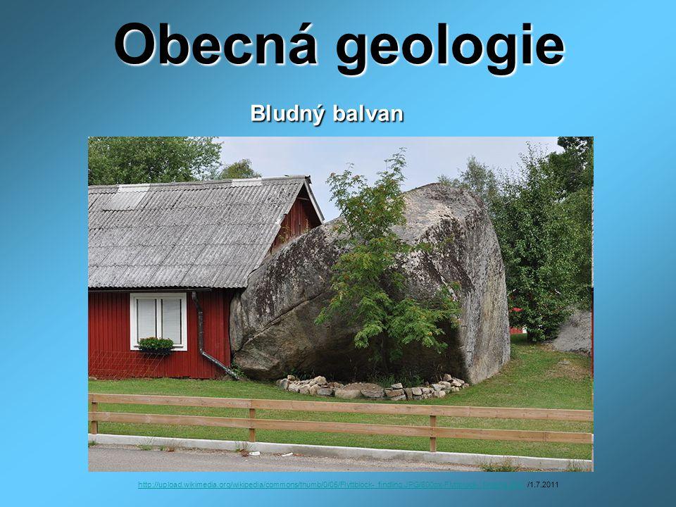 Obecná geologie Bludný balvan http://upload.wikimedia.org/wikipedia/commons/thumb/0/05/Flyttblock-_findling.JPG/800px-Flyttblock-_findling.JPGhttp://u
