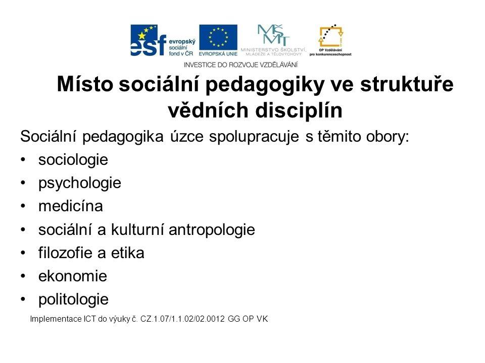 Místo sociální pedagogiky ve struktuře vědních disciplín Sociální pedagogika úzce spolupracuje s těmito obory: sociologie psychologie medicína sociáln