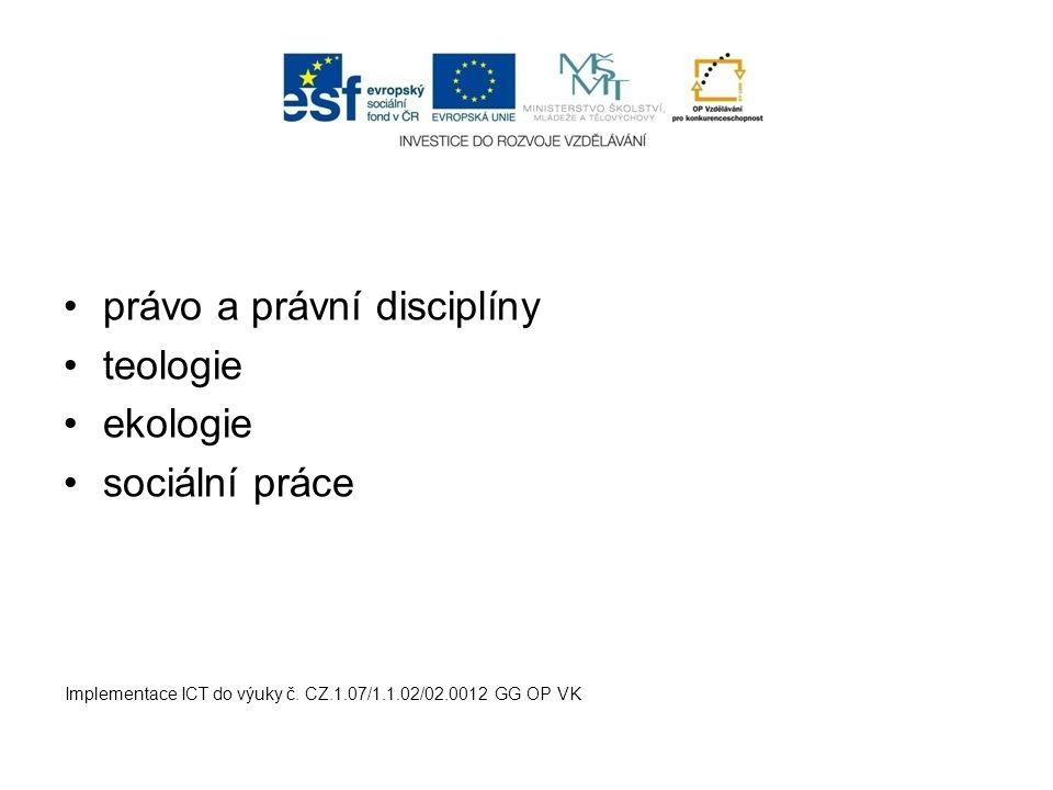 právo a právní disciplíny teologie ekologie sociální práce Implementace ICT do výuky č. CZ.1.07/1.1.02/02.0012 GG OP VK