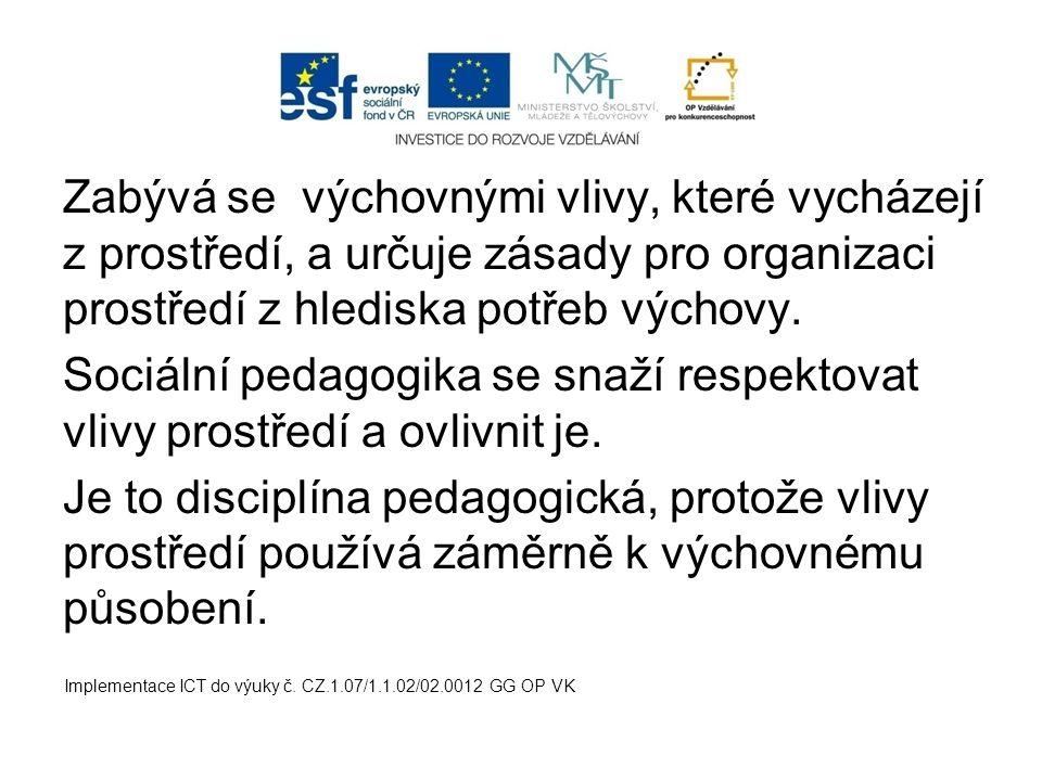 Zabývá se výchovnými vlivy, které vycházejí z prostředí, a určuje zásady pro organizaci prostředí z hlediska potřeb výchovy. Sociální pedagogika se sn