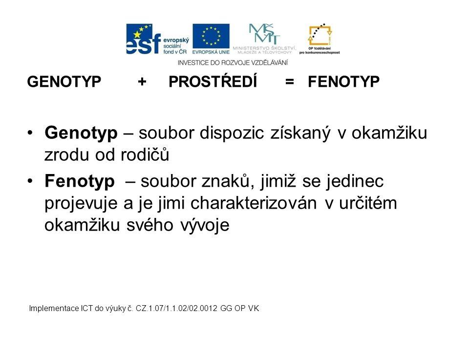GENOTYP + PROSTŔEDÍ = FENOTYP Genotyp – soubor dispozic získaný v okamžiku zrodu od rodičů Fenotyp – soubor znaků, jimiž se jedinec projevuje a je jim
