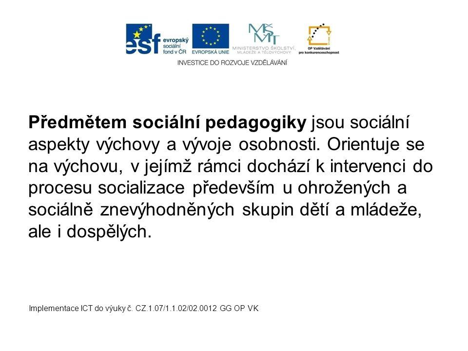 Předmětem sociální pedagogiky jsou sociální aspekty výchovy a vývoje osobnosti. Orientuje se na výchovu, v jejímž rámci dochází k intervenci do proces