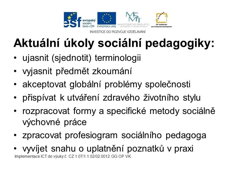 Aktuální úkoly sociální pedagogiky: ujasnit (sjednotit) terminologii vyjasnit předmět zkoumání akceptovat globální problémy společnosti přispívat k ut