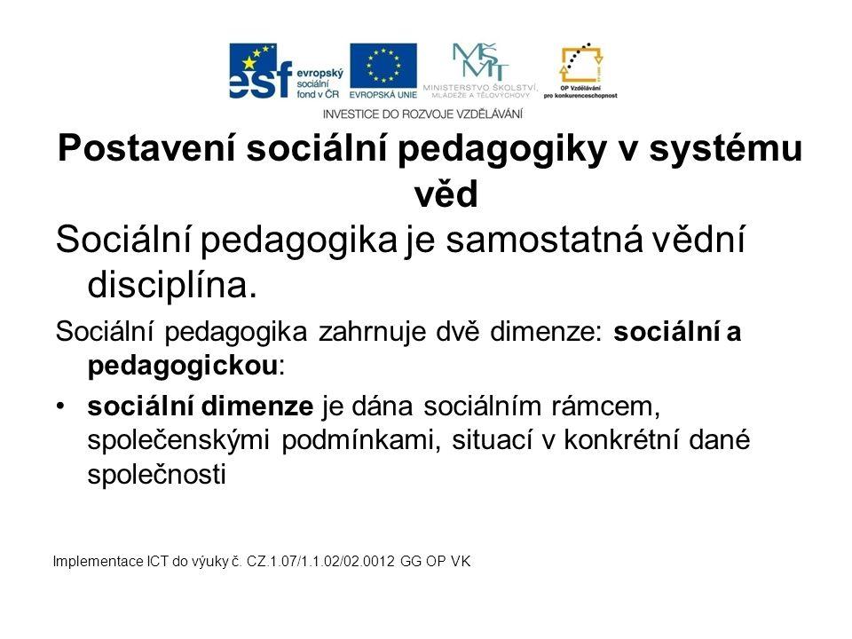 Postavení sociální pedagogiky v systému věd Sociální pedagogika je samostatná vědní disciplína. Sociální pedagogika zahrnuje dvě dimenze: sociální a p