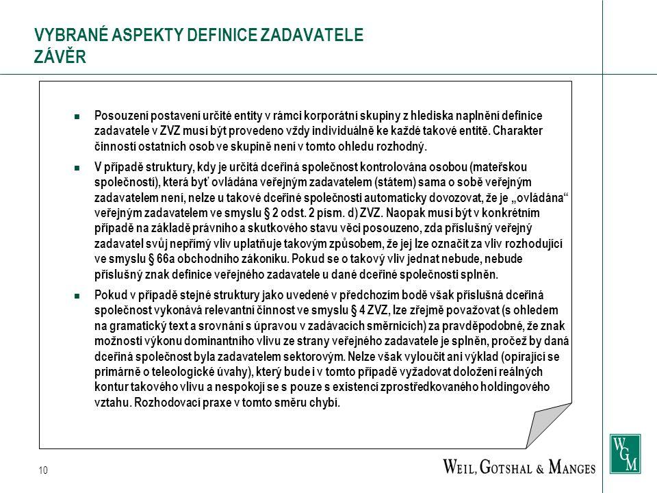10 VYBRANÉ ASPEKTY DEFINICE ZADAVATELE ZÁVĚR n Posouzení postavení určité entity v rámci korporátní skupiny z hlediska naplnění definice zadavatele v